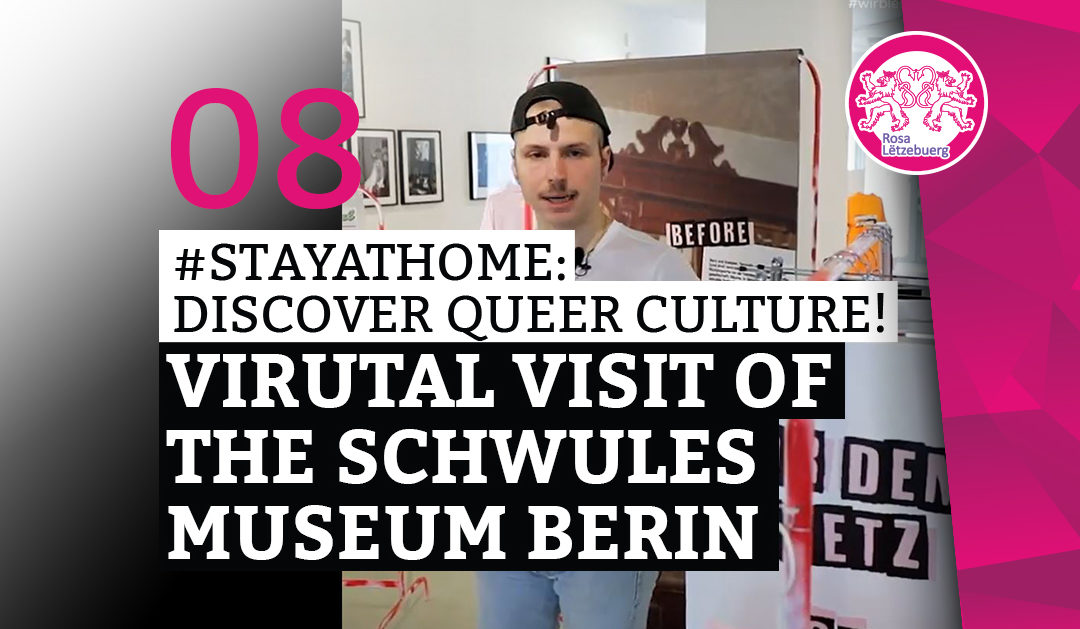 "#StayAtHome 08: Virtual visit of the ""Schwules Museum Berlin*"""